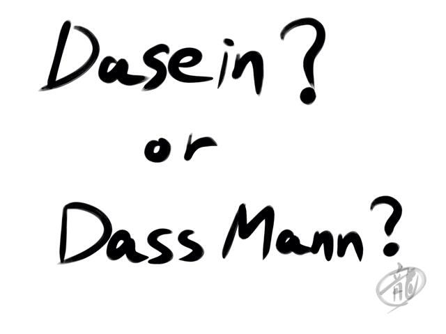Dasein? or Dass Mann?