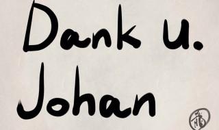 Dank u. Johan(ありがとう。ヨハン)